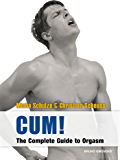 CUM! The Complete Guide to Orgasm: Sex Guide for Gay Men (English Edition)