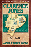 Clarence Jones: Mr. Radio (Christian Heroes: Then & Now)