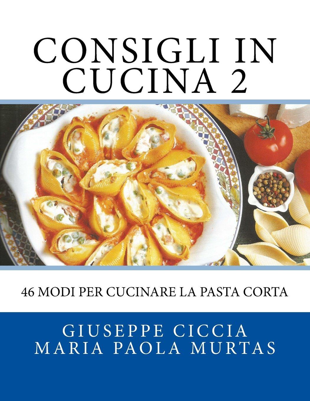 Consigli in Cucina 2: 46 modi per cucinare la pasta corta ...