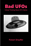 Bad UFOs: Critical Thinking About UFO Claims