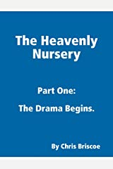 The Heavenly Nursery: Part One: The Drama Begins. Kindle Edition