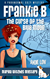 Frankie B - The Curse of the Blue Moon: A Paranormal Cozy Mystery (Marina Witches Mysteries Book 7)