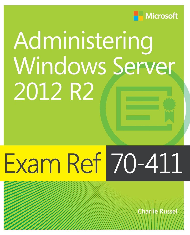 Exam Ref 70-411 Administering Windows Server 2012 R2 (MCSA): Charlie  Russel: 9780735684799: Books - Amazon.ca