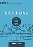 Discipling: How to Help Others Follow Jesus (9marks: Building Healthy Churches Book 8)