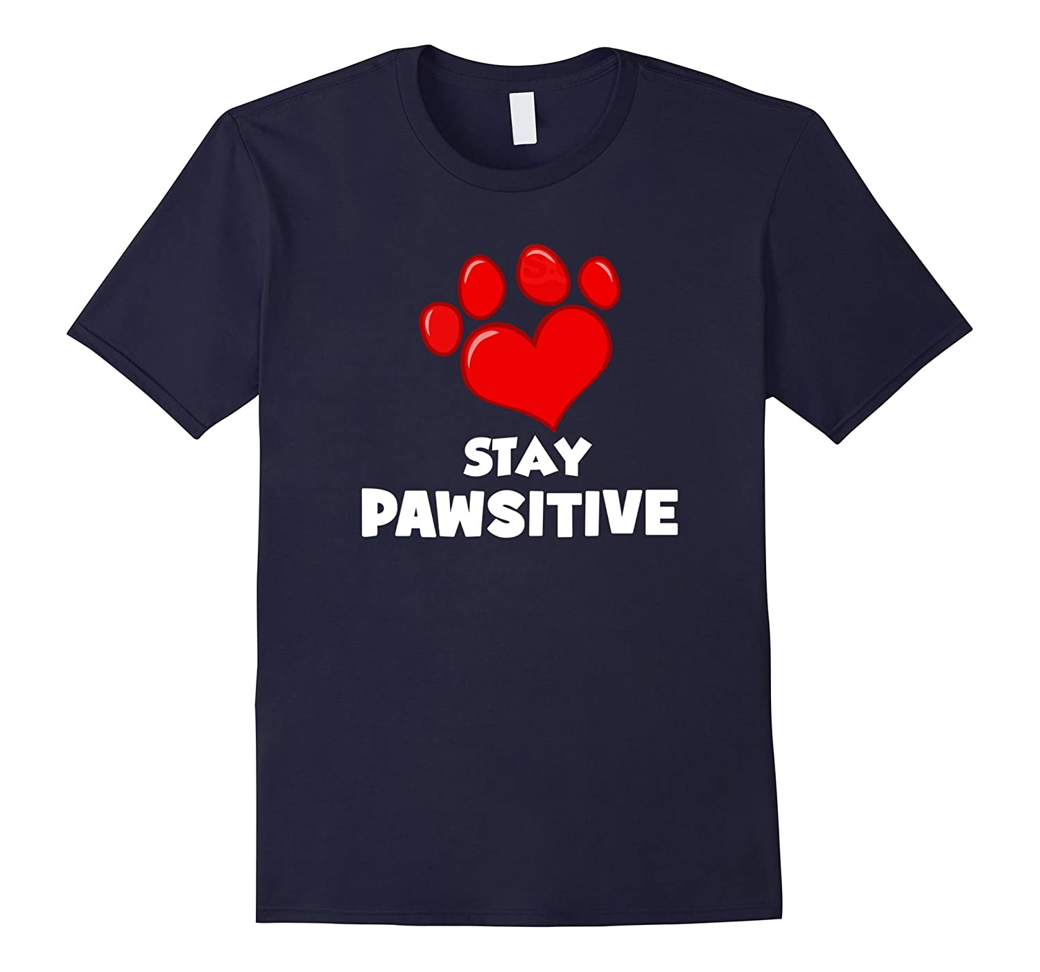 Stay Pawsitive Dog and Pet Lover T-Shirt