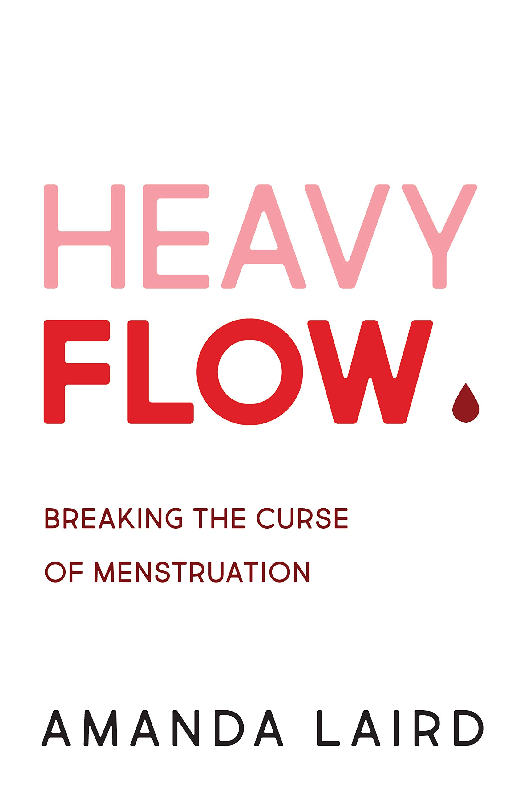 Heavy Flow: Breaking the Curse of Menstruation: Amanda Laird