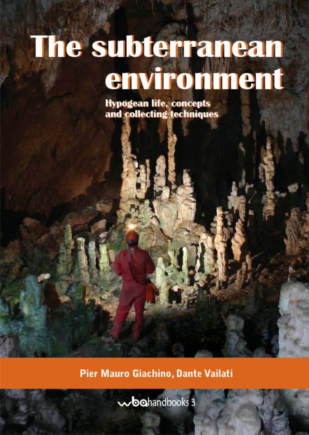 The subterranean environment. Hypogean life concepts and collecting techniques. Ediz. italiana e inglese (WBA Handbooks)