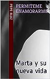 Permiteme enamorarme: Marta y su nueva vida