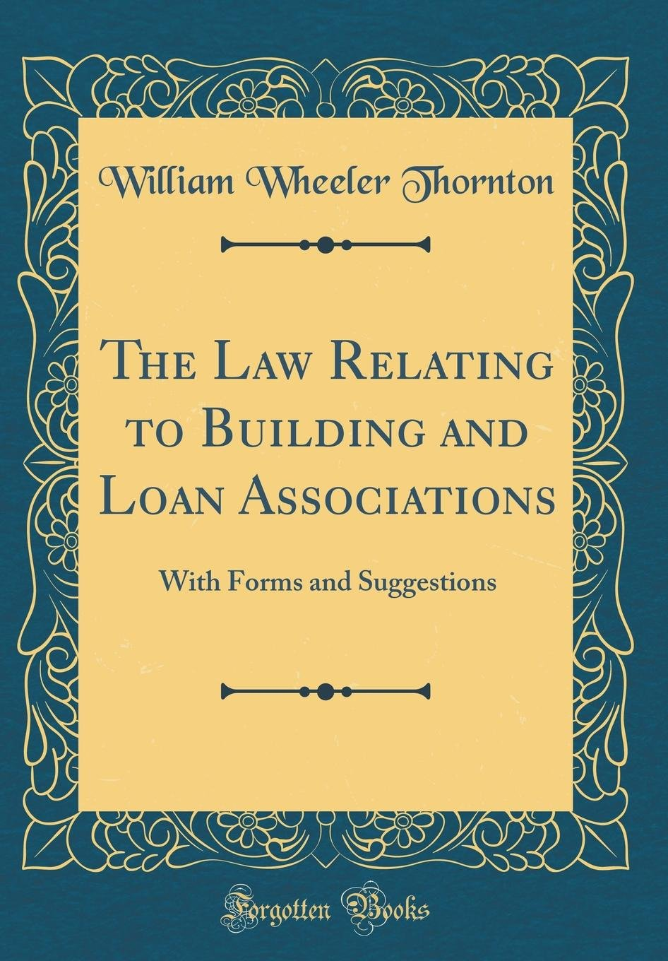 Read Online The Law Relating to Building and Loan Associations: With Forms and Suggestions (Classic Reprint) PDF