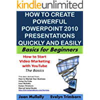 How to Create Powerful Powerpoint 2010 Presentations Quickly and Easily: A Quick-start Guide to Using Powerpoint (Business Basics for Beginners Book 19)
