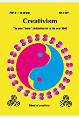 """Creativism : The new """"brain"""" civilization up to the year 3000: Part I : The origin Kindle Edition"""