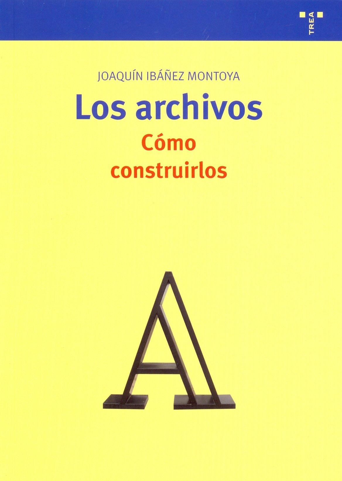 Los archivos: cómo construirlos (Biblioteconomía y Administración Cultural) Tapa blanda – feb 2008 Joaquín Ibáñez Montoya Ediciones Trea S.L. 8497043367