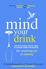 Mind Your Drink: The Surprising Joy of Sobriety Two Book Bundle-Box Set (Mind Your Drink & Mind Over Mojitos): Control Alcohol, Discover Freedom, Find ... and Change Your Life (Mindful Drinking 4) Kindle Edition