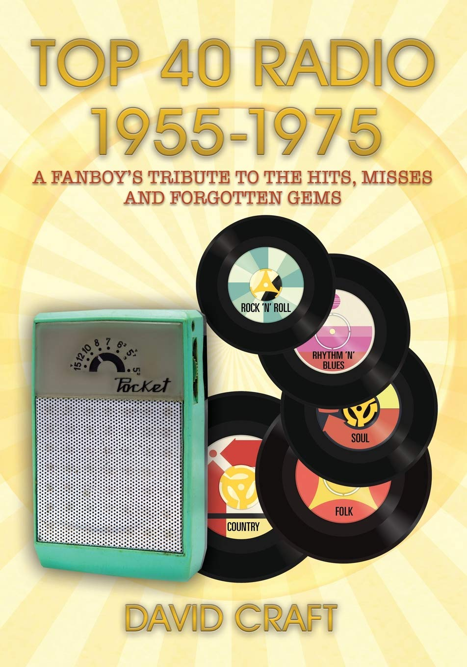 Top 40 Radio 1955-1975: A Fanboy's Tribute to the Hits, Misses and