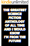 The Greatest Science Fiction Anthology  of All Time, and I Would Know,  I'm From the Future: 7 Illustrated Stories