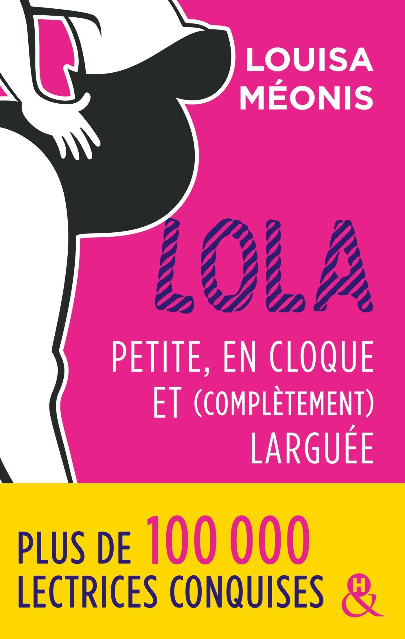 Lola - Petite, en cloque et complètement larguée: la suite de la série à succès Lola, une comédie romantique française Poche – 30 mai 2018 Louisa Méonis Editions Harlequin 2280390442 Chick-lit