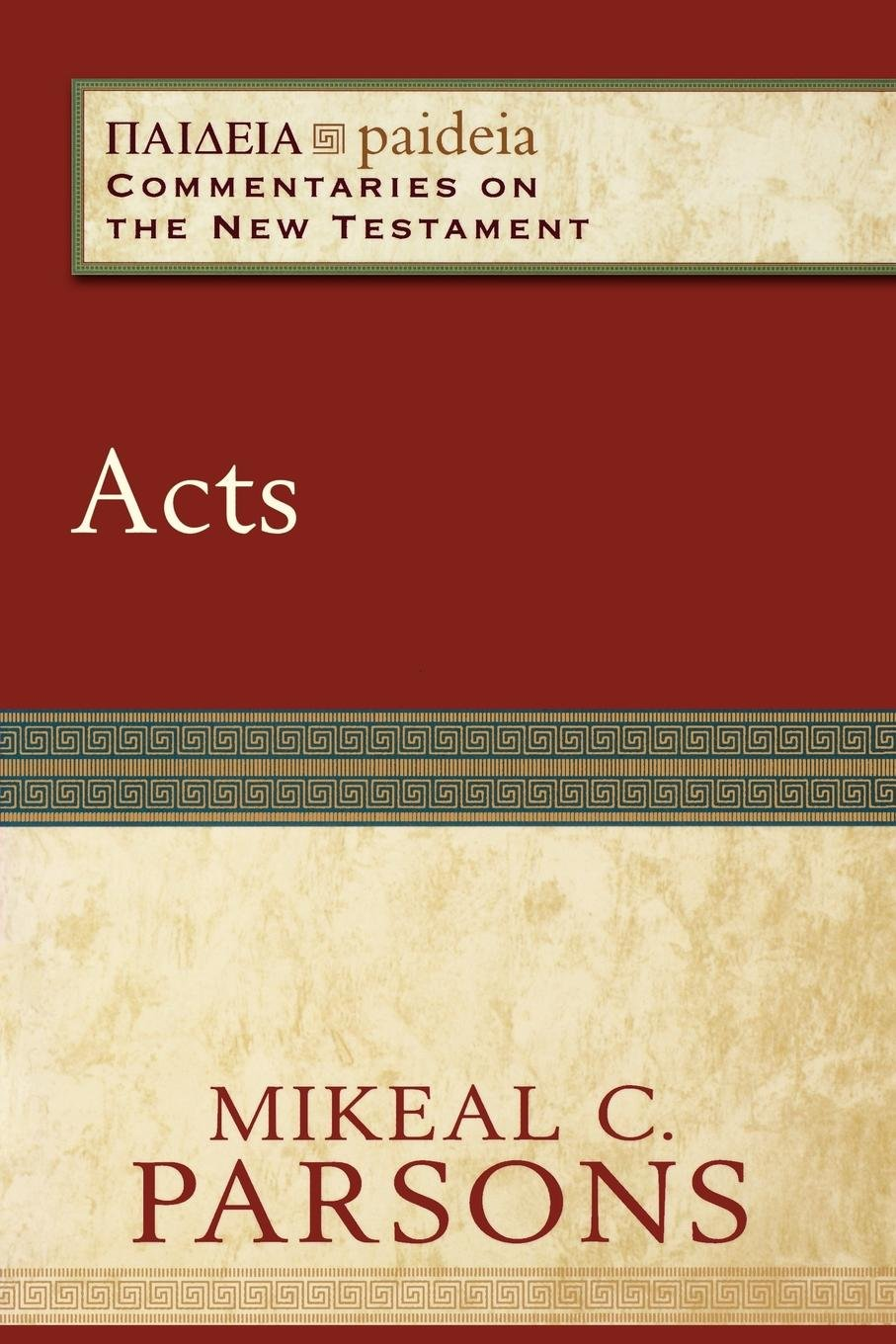 Acts (Paideia: Commentaries on the New Testament): Mikeal C. Parsons,  Mikeal Parsons, Charles Talbert: 9780801031885: Amazon.com: Books