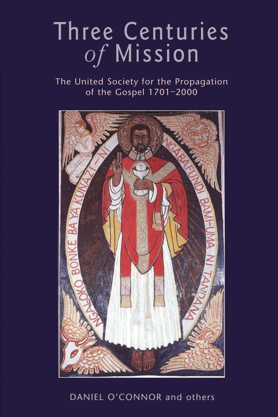 Three Centuries of Mission: The United Society for the Propagation of the Gospel, 1701-2000