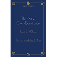 The Art of Cross Examination by Francis L. Wellman (ABA Classics Series)