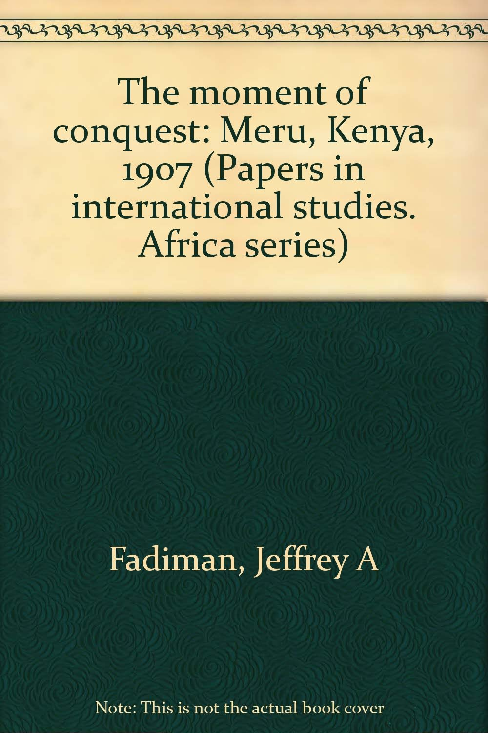 The moment of conquest: Meru, Kenya, 1907 (Papers in international studies : Africa series)
