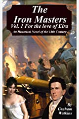 The Iron Masters Vol. 1 For the Love of Eira: An Historical Novel of the 18th Century Kindle Edition