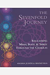 The Sevenfold Journey: Reclaiming Mind, Body and Spirit Through the Chakras Paperback