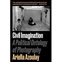 Azoulay, A: Civil Imagination: A Political Ontology of Photography