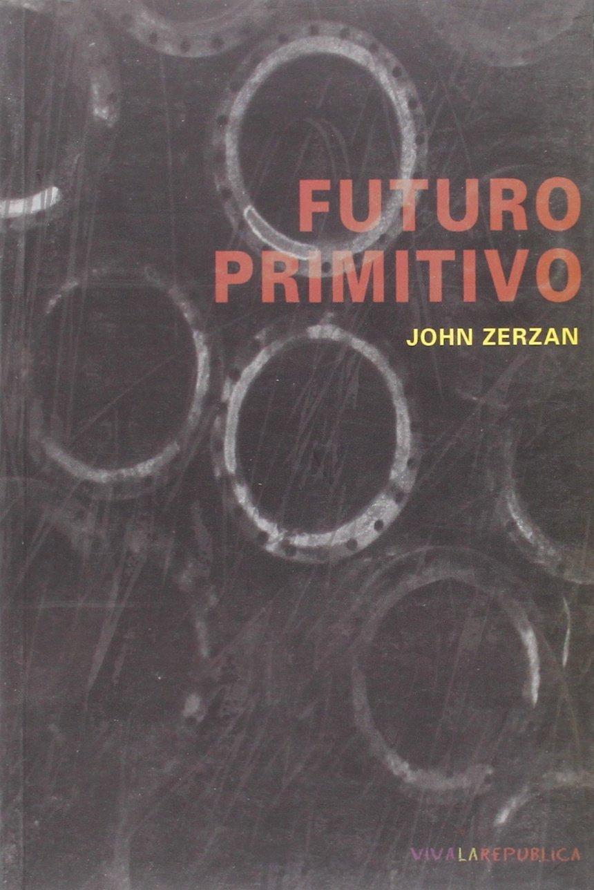 futuro primitivo john zerzan