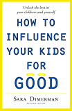 How To Influence Your Kids For Good