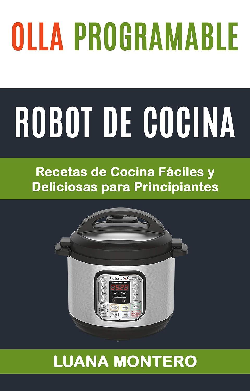 Olla programable: Robot de cocina: Recetas de Cocina Fáciles y Deliciosas para Principiantes eBook: Montero, Luana: Amazon.es: Tienda Kindle