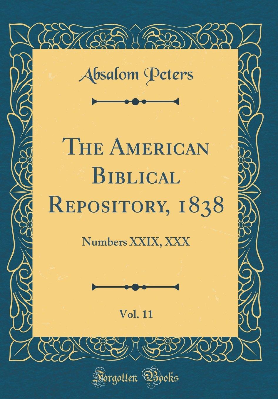 The American Biblical Repository, 1838, Vol. 11: Numbers XXIX, XXX (Classic Reprint) ebook