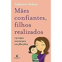 Mães confiantes, filhos realizados: 7 princípios essenciais para criar filhos felizes