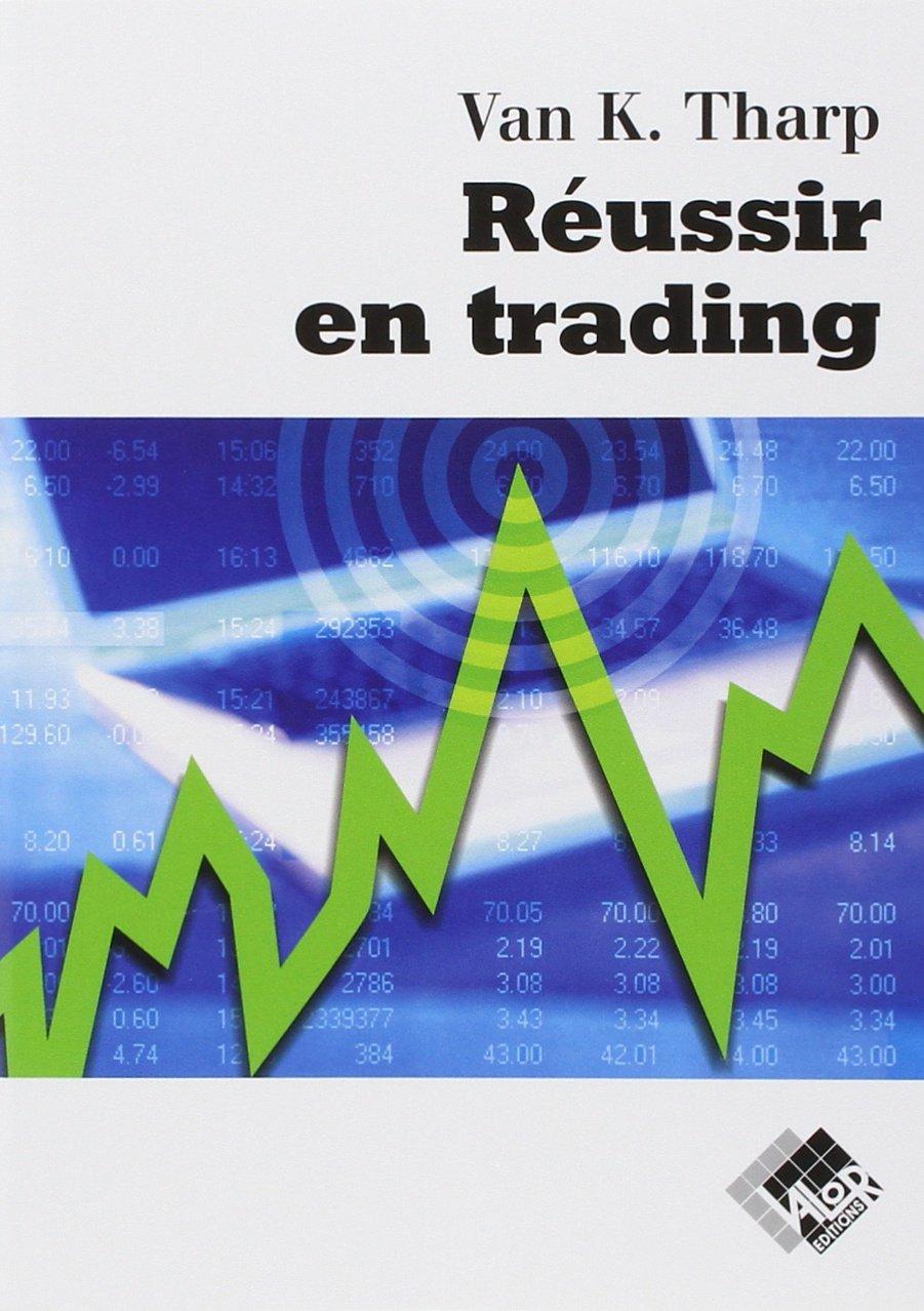 Réussir en Trading Broché – 3 juillet 2003 Van K. Tharp Valor 2909356329 0914-WS0801-A04010-2909356329