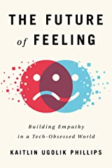 The Future of Feeling: Building Empathy in a Tech-Obsessed World Kindle Edition
