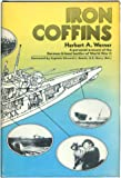 Iron Coffins, A Personal Accont of the German U-Boat Battles of World War II