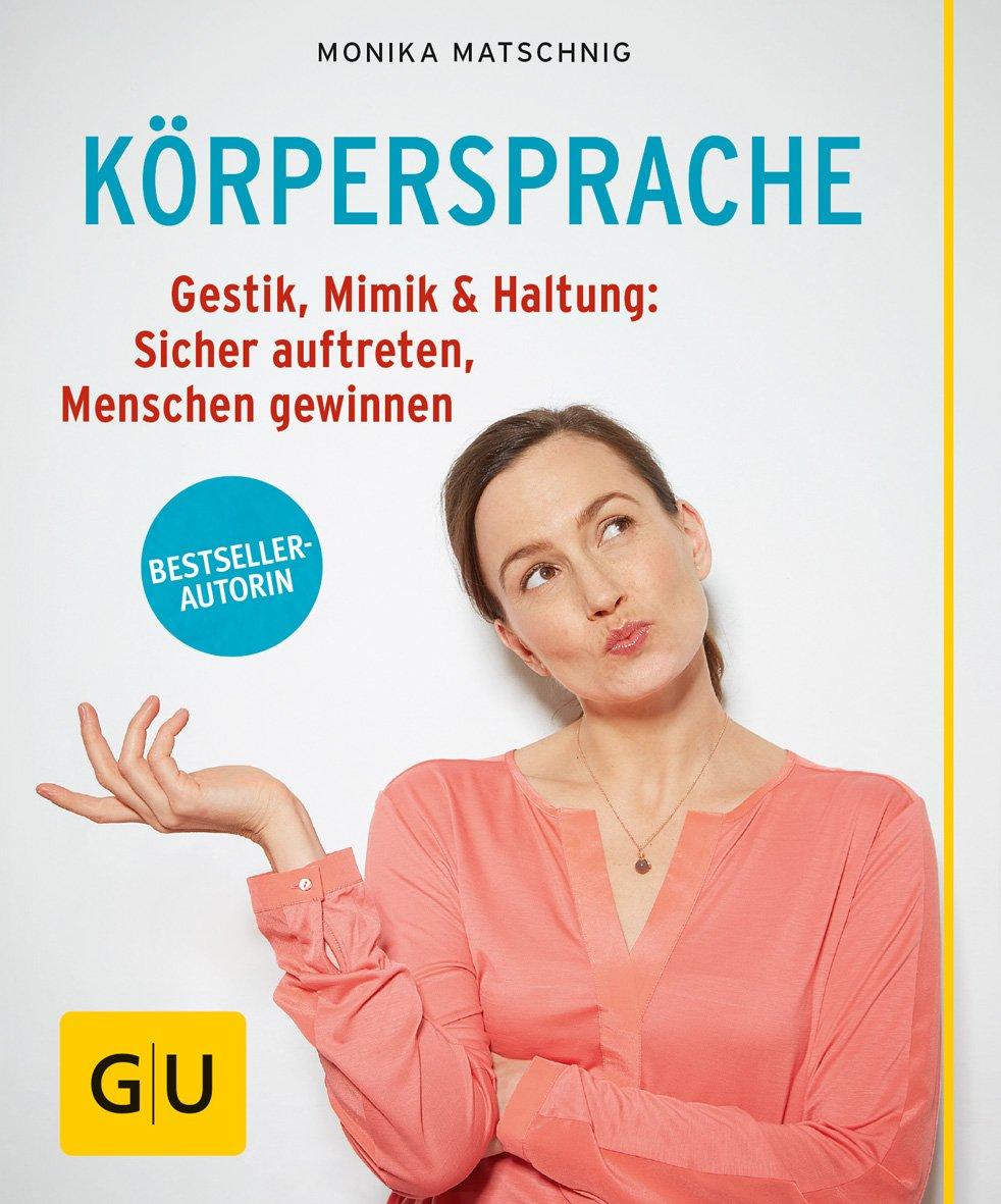 Körpersprache: Gestik, Mimik & Haltung: Sicher auftreten, Menschen gewinnen (GU Ratgeber Gesundheit)