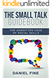 The Small Talk Guidebook: Master The Unwritten Code of Social Skills and How Simple Training Can Help You Connect…