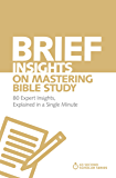 Brief Insights on Mastering Bible Study: 80 Expert Insights, Explained in a Single Minute (60-Second Scholar Series)