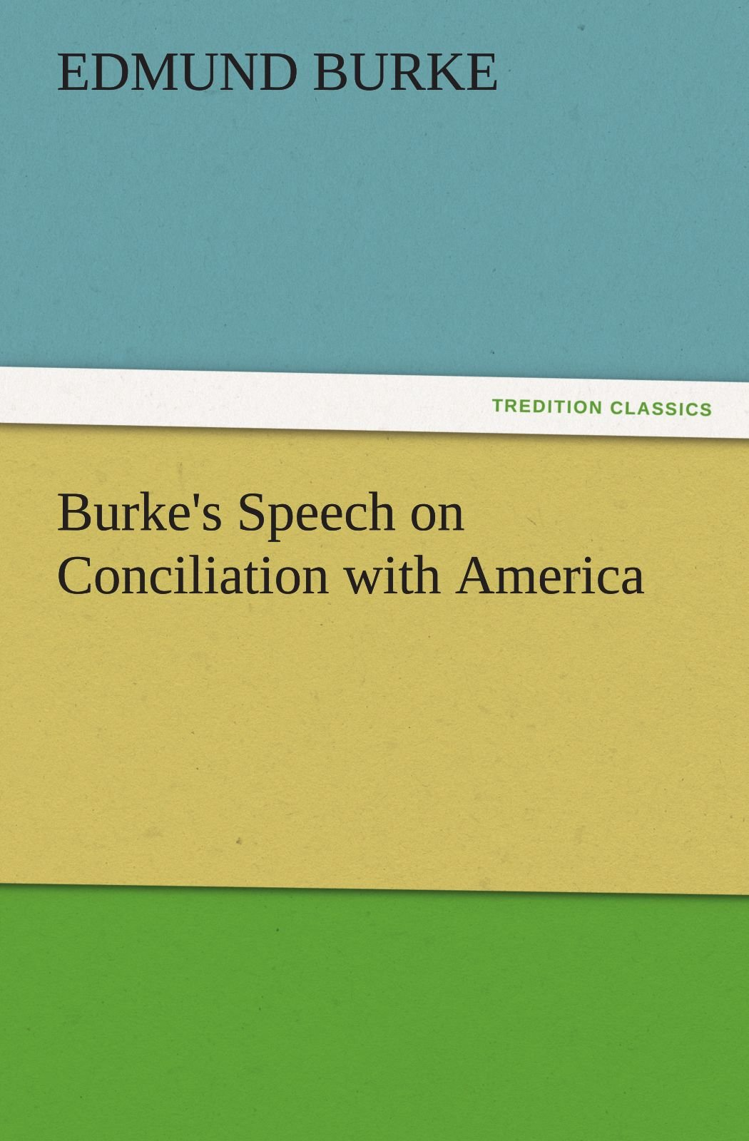 Burke's Speech on Conciliation with America (TREDITION CLASSICS) ebook