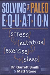 Solving the Paleo Equation: Stress, Nutrition, Exercise, Sleep Paperback