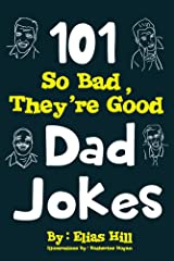 101 So Bad, They're Good Dad Jokes Kindle Edition