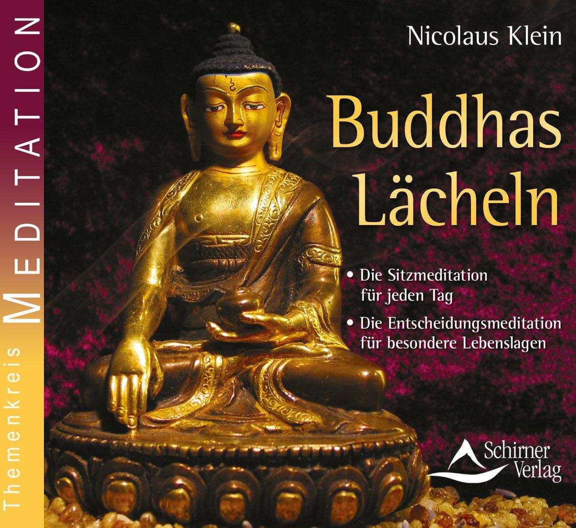 Buddhas Lächeln: Die Sitzmeditation für jeden Tag. Die Entscheidungsmeditation für besondere Lebenslagen