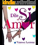 Dile si al amor...... (Spanish Edition)