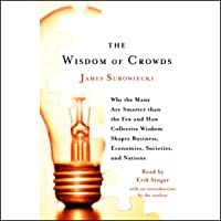 The Wisdom of Crowds: Why the Many Are Smarter Than the Few and How Collective Wisdom Shapes Business, Economies…