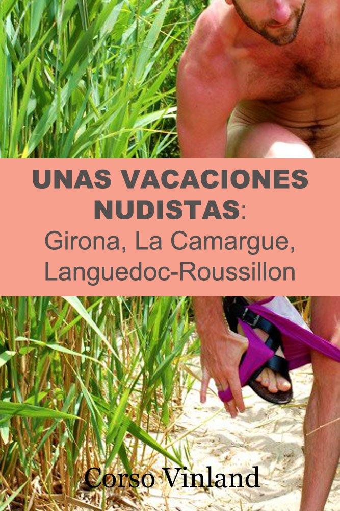 Unas Vacaciones Nudistas   Girona La Camargue Languedoc Roussillon  Spanish Edition