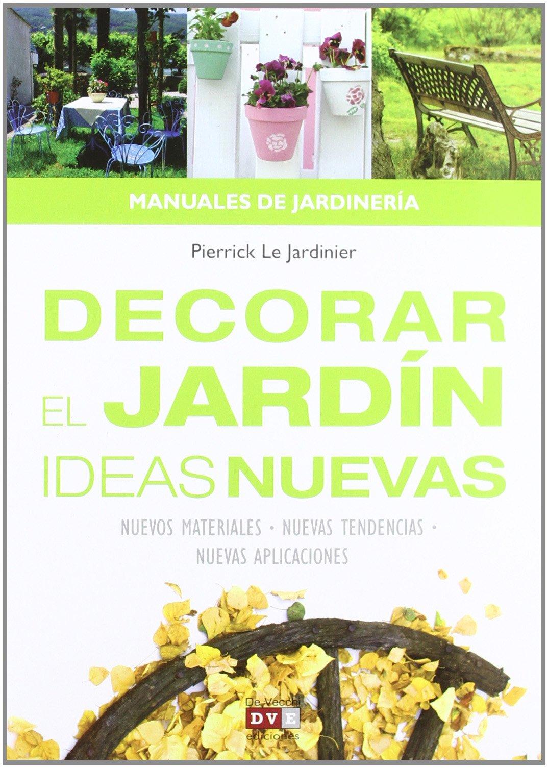 Decorar el jardín, ideas nuevas: Amazon.es: Le Jardinier, Pierrick: Libros