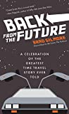Back From the Future: A Celebration of the Greatest Time Travel Story Ever Told (Back to the Future Time Travel Facts…
