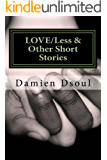 LOVE/Less & Other Short Stories