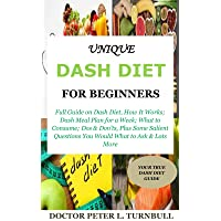 Unique Dash Diet for Beginners: Full Guide on Dash Diet, How It Works; Dash Meal...