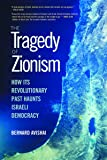 The Tragedy of Zionism: How Its Revolutionary Past Haunts Israeli Democracy